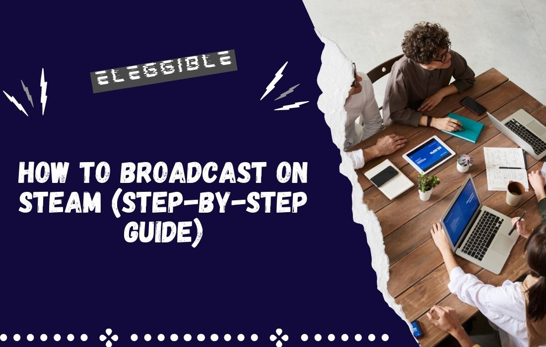 how to broadcast on steam