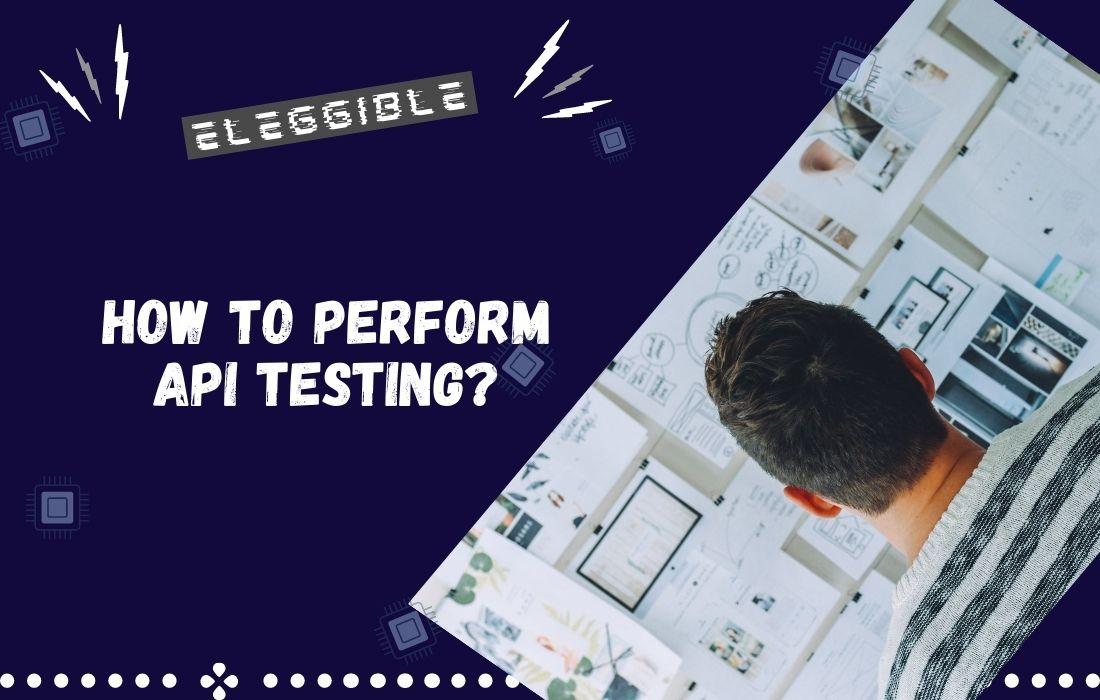 How to Perform API Testing?